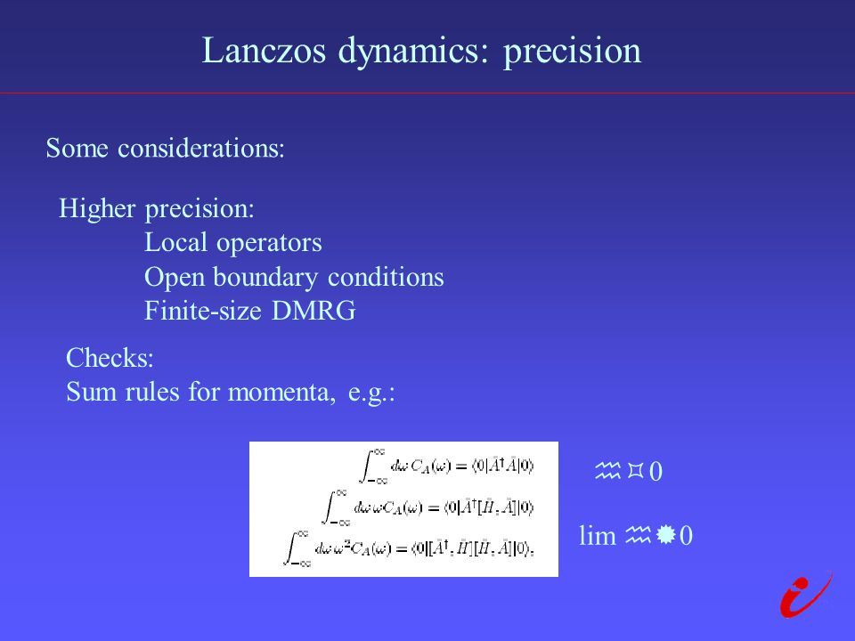 Lanczos dynamics: precision Some considerations: Higher precision: Local operators Open boundary conditions Finite-size DMRG Checks: Sum rules for momenta, e.g.:  0 lim  0