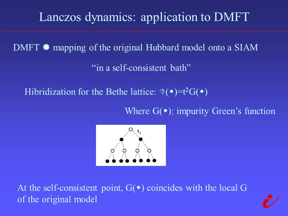 Lanczos dynamics: application to DMFT DMFT  mapping of the original Hubbard model onto a SIAM in a self-consistent bath Hibridization for the Bethe lattice:  (  )=t 2 G(  ) Where G(  ): impurity Green's function At the self-consistent point, G(  ) coincides with the local G of the original model