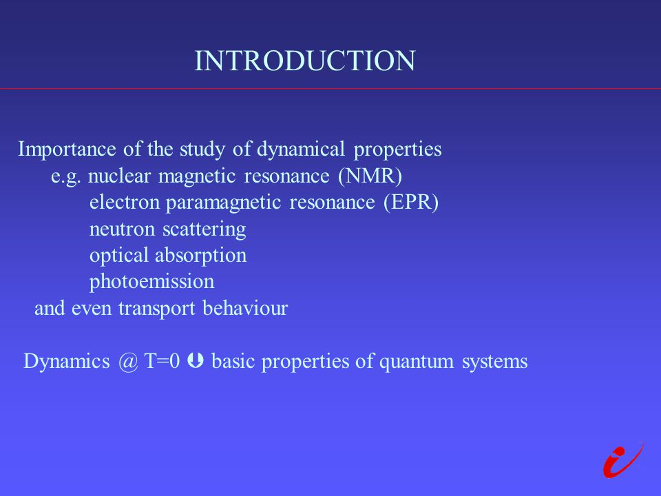 INTRODUCTION Importance of the study of dynamical properties e.g.