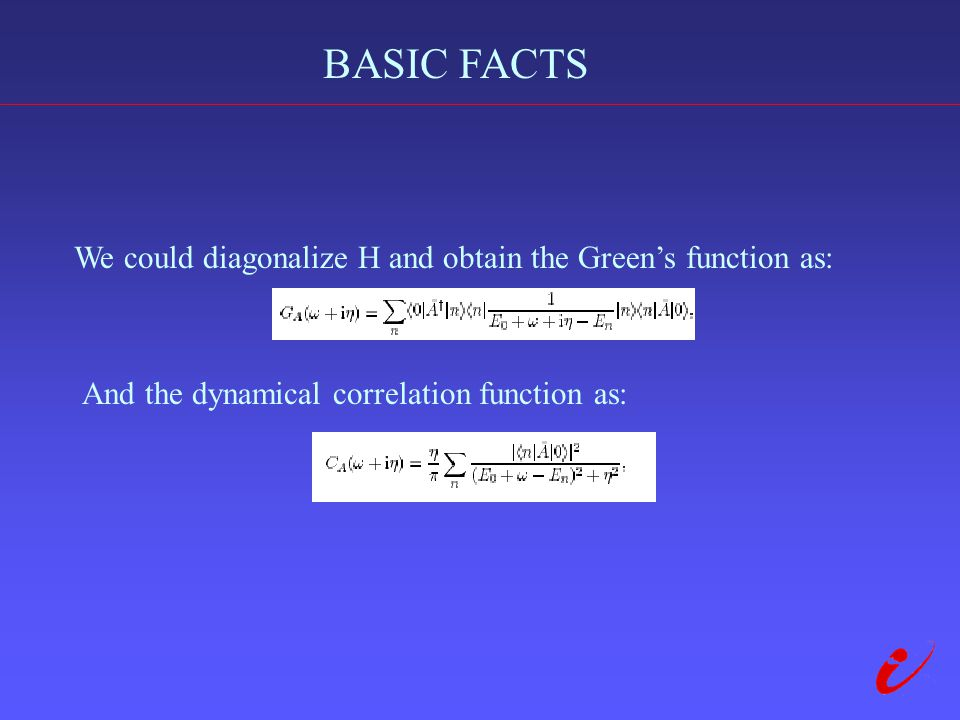 BASIC FACTS We could diagonalize H and obtain the Green's function as: And the dynamical correlation function as: