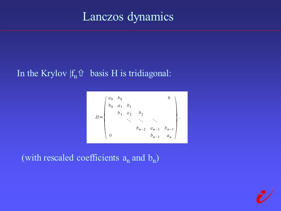 Lanczos dynamics In the Krylov |f n  basis H is tridiagonal: (with rescaled coefficients a n and b n )