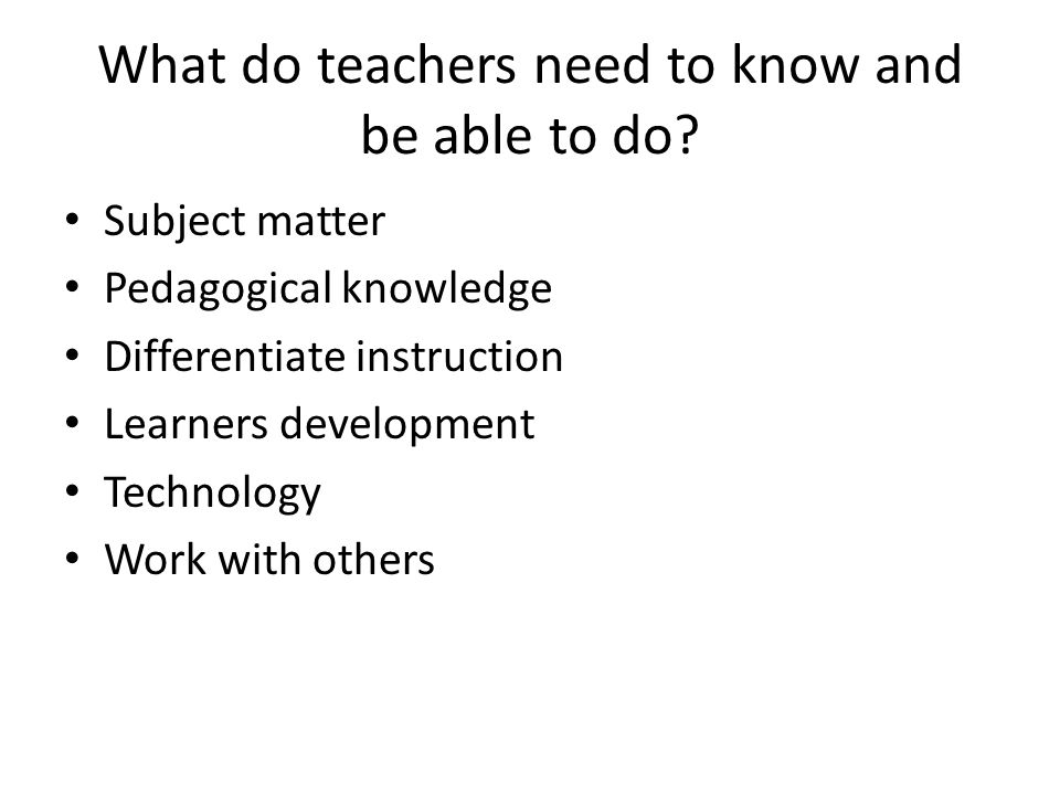 What do teachers need to know and be able to do.