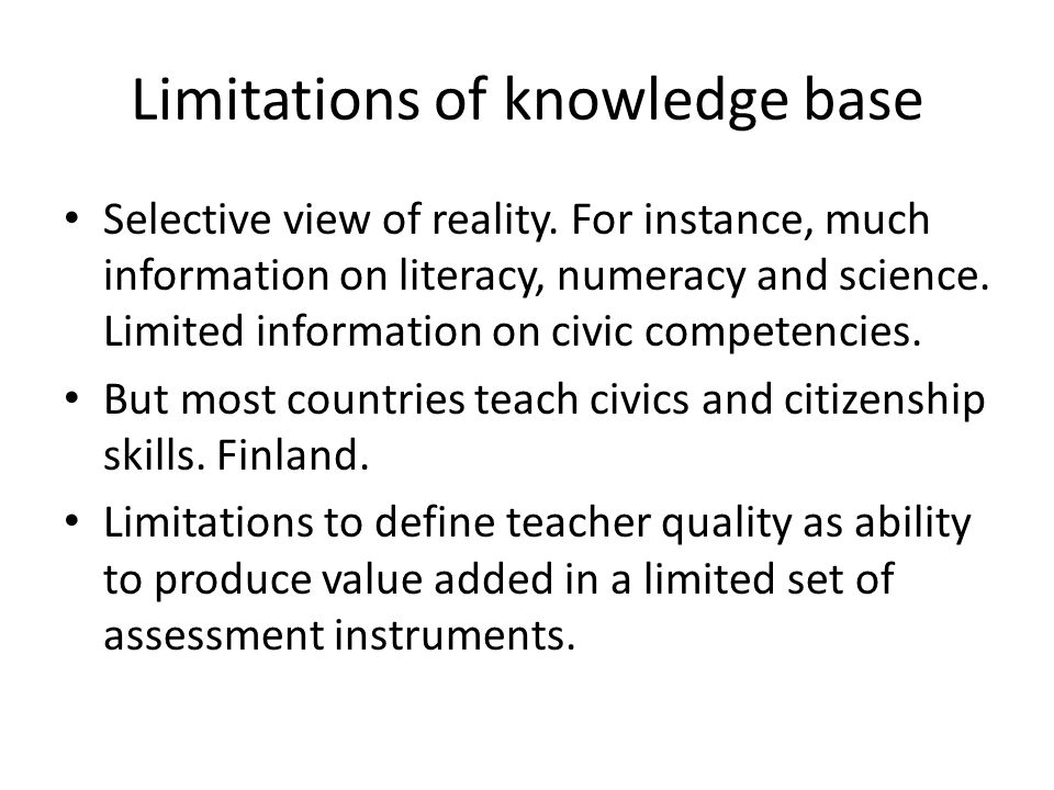 Limitations of knowledge base Selective view of reality.