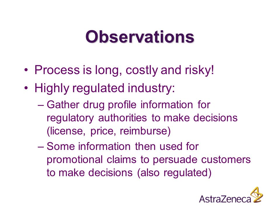 Observations Process is long, costly and risky.