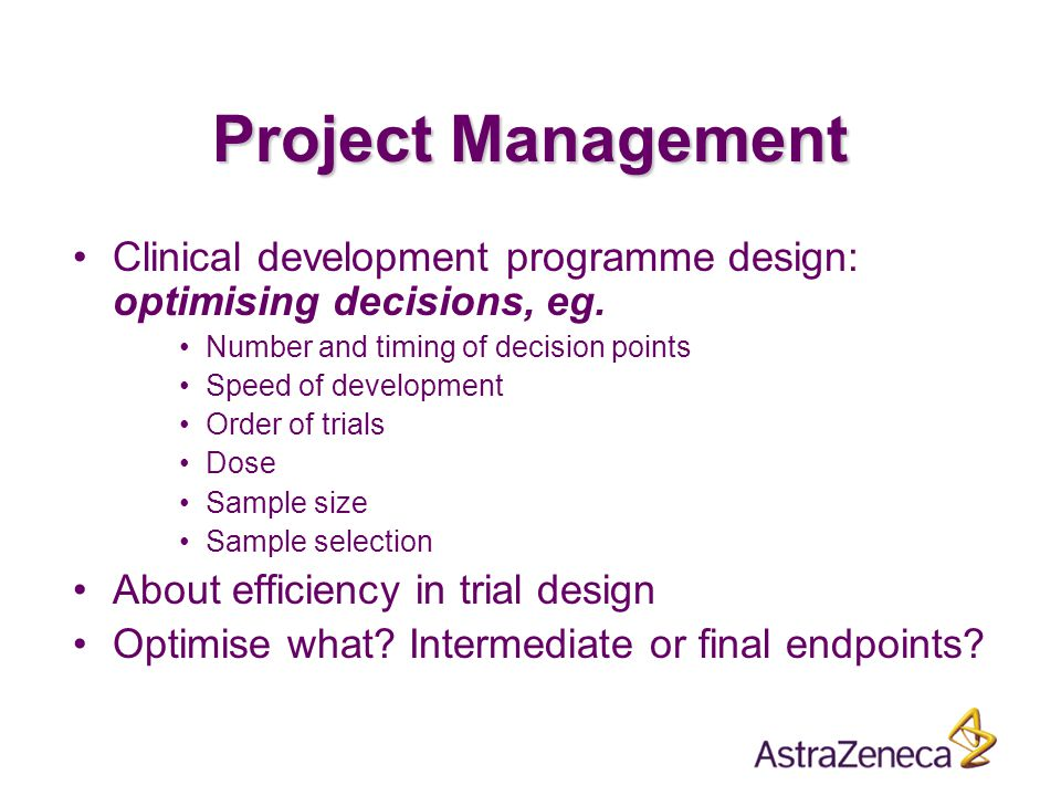 Project Management Clinical development programme design: optimising decisions, eg.