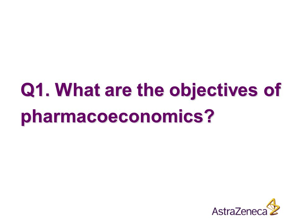 Q1. What are the objectives of pharmacoeconomics