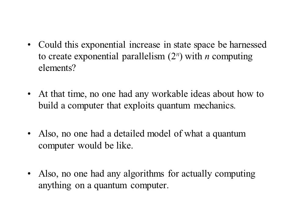 Could this exponential increase in state space be harnessed to create exponential parallelism (2 n ) with n computing elements.