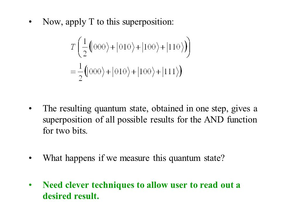 Now, apply T to this superposition: The resulting quantum state, obtained in one step, gives a superposition of all possible results for the AND function for two bits.