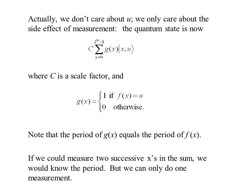 Actually, we don't care about u; we only care about the side effect of measurement: the quantum state is now where C is a scale factor, and Note that the period of g(x) equals the period of f (x).