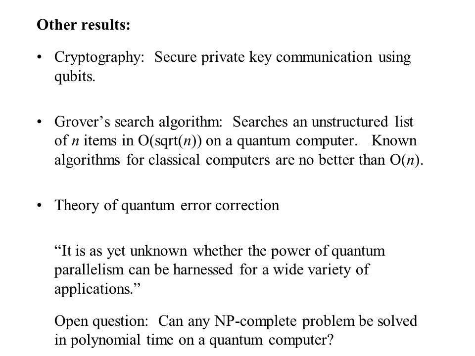 Other results: Cryptography: Secure private key communication using qubits.