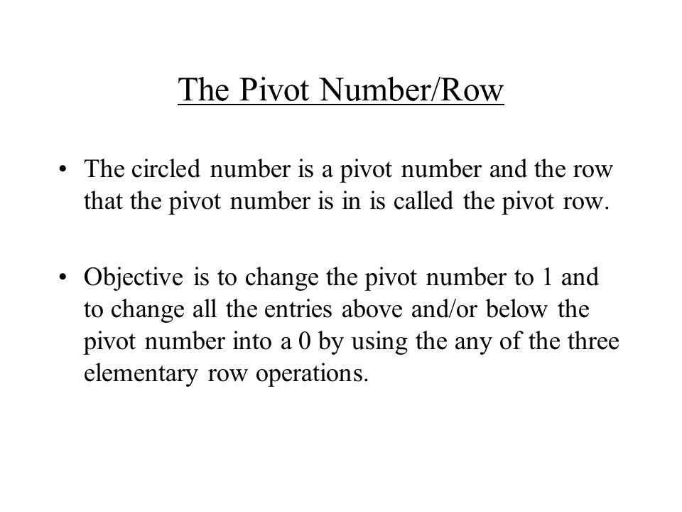 The Pivot Number/Row The circled number is a pivot number and the row that the pivot number is in is called the pivot row.