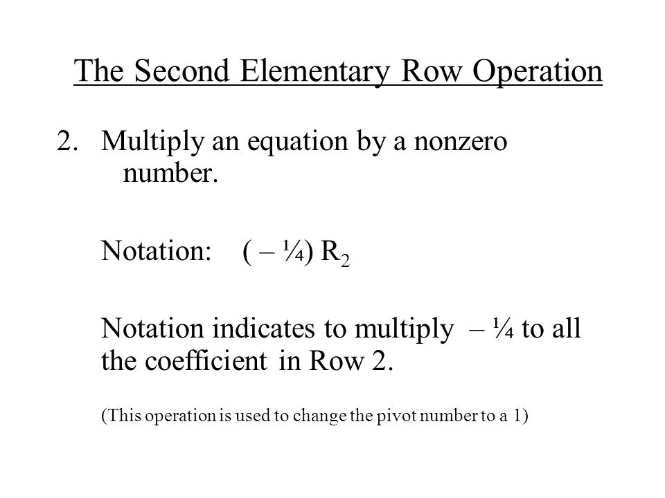 The Second Elementary Row Operation 2.Multiply an equation by a nonzero number.