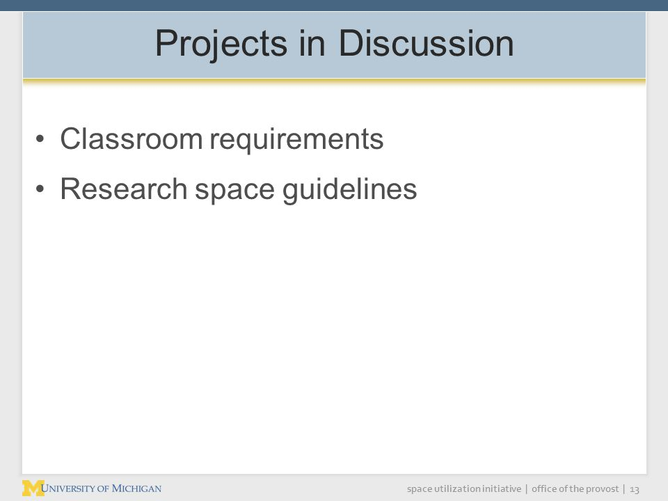 space utilization initiative | office of the provost | 13 Projects in Discussion Classroom requirements Research space guidelines
