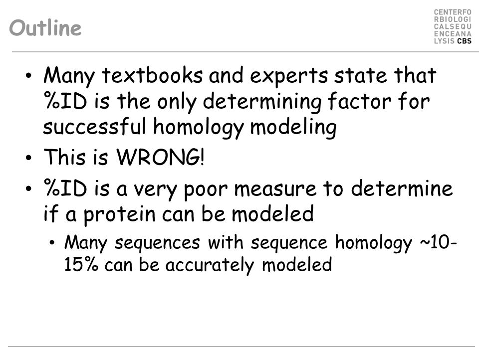 Outline Many textbooks and experts state that %ID is the only determining factor for successful homology modeling This is WRONG.