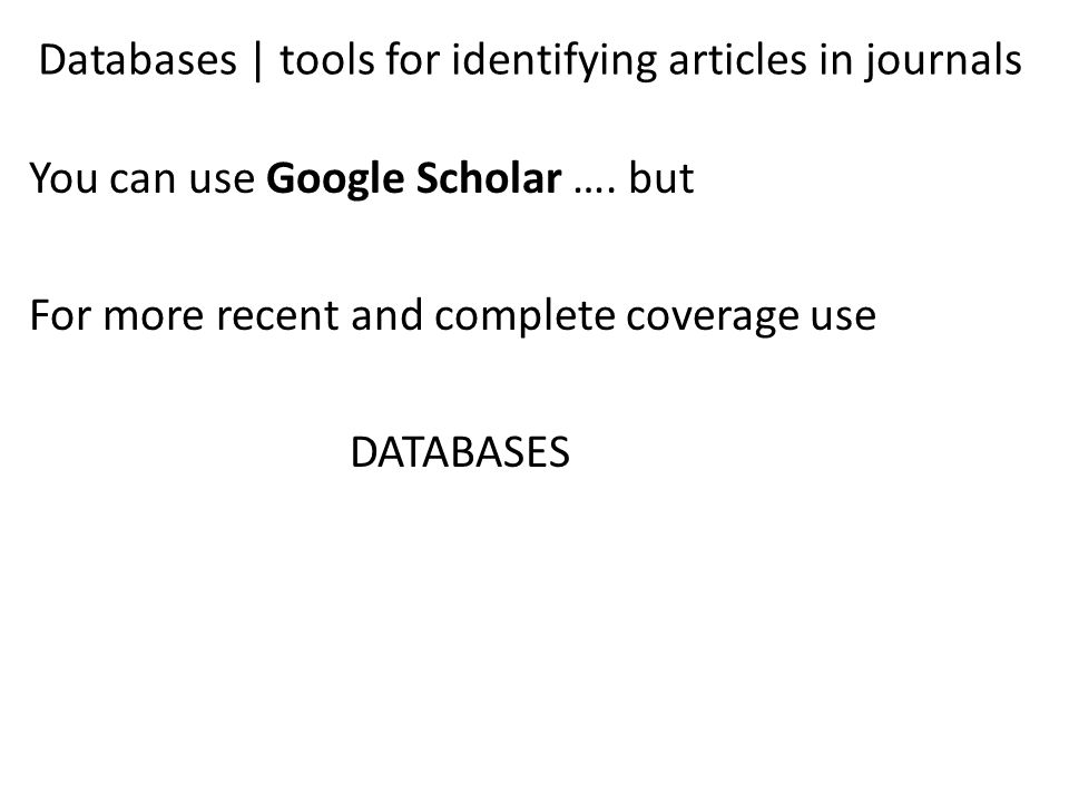 Databases | tools for identifying articles in journals You can use Google Scholar ….