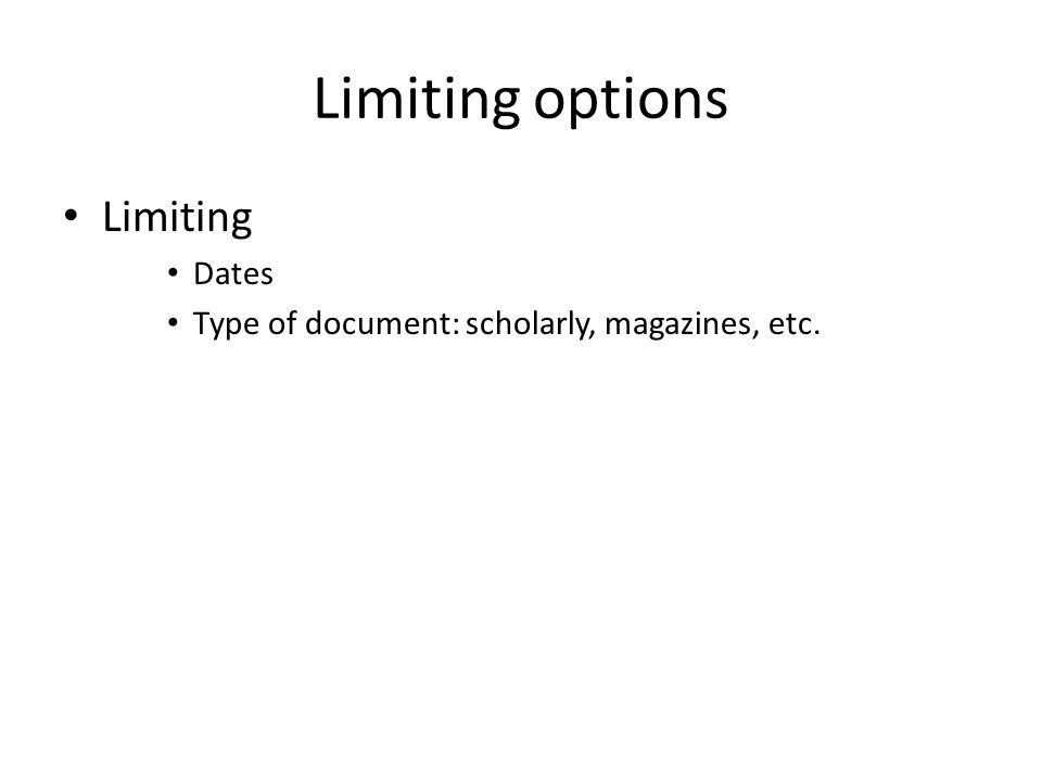Limiting options Limiting Dates Type of document: scholarly, magazines, etc.