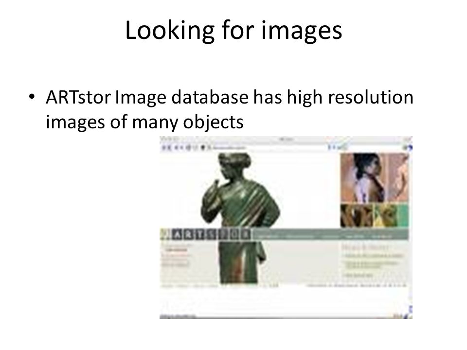 Looking for images ARTstor Image database has high resolution images of many objects