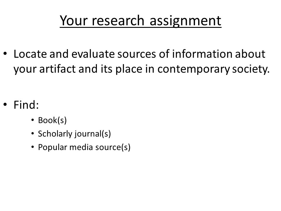 Your research assignment Locate and evaluate sources of information about your artifact and its place in contemporary society.