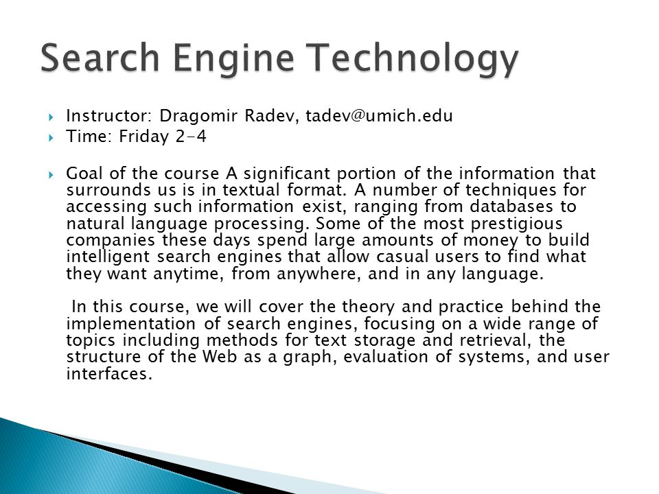  Instructor: Dragomir Radev,  Time: Friday 2-4  Goal of the course A significant portion of the information that surrounds us is in textual format.