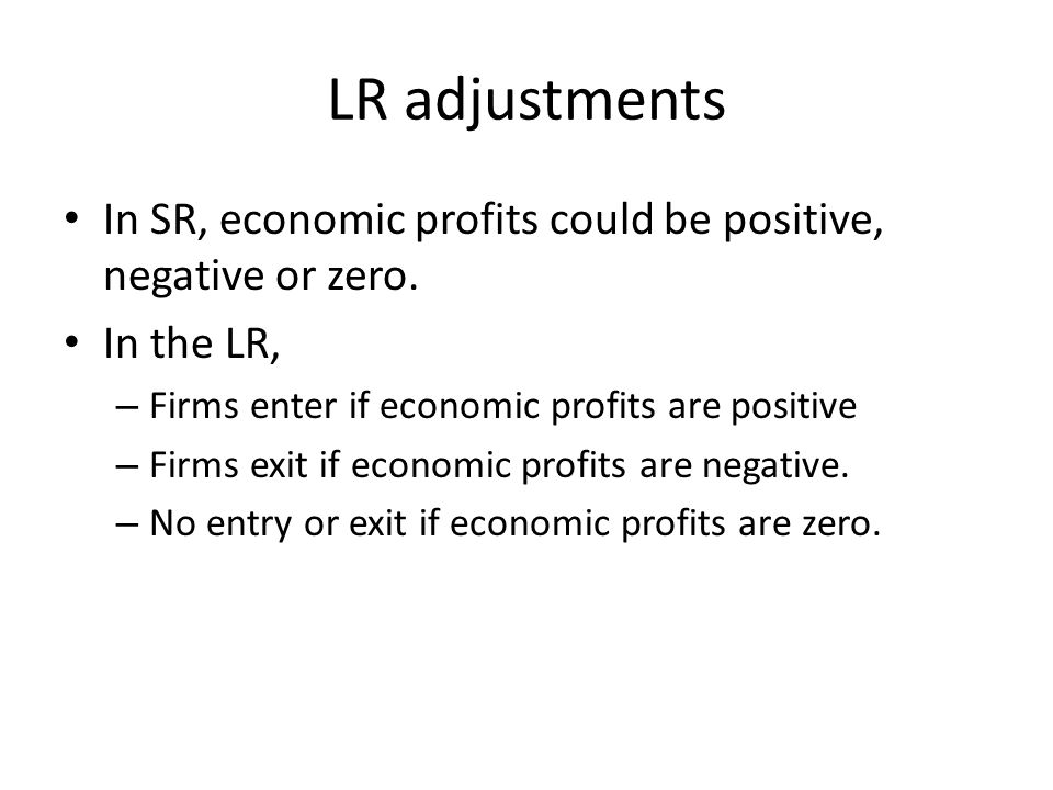LR adjustments In SR, economic profits could be positive, negative or zero.