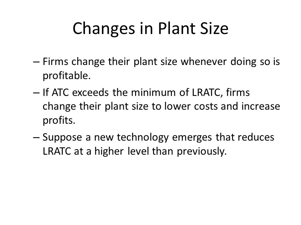 Changes in Plant Size – Firms change their plant size whenever doing so is profitable.