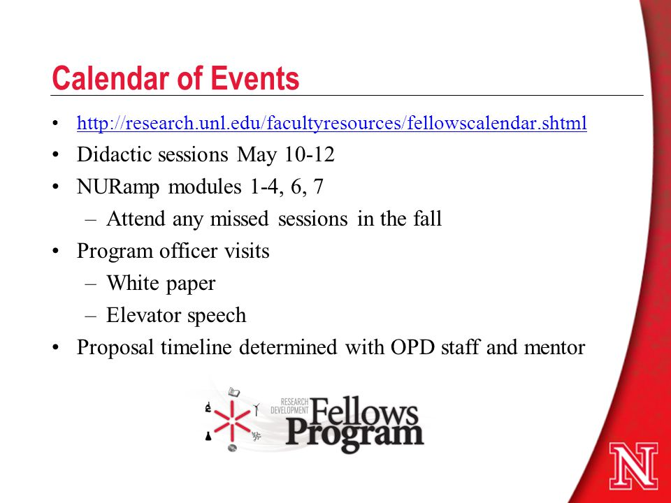 Calendar of Events   Didactic sessions May NURamp modules 1-4, 6, 7 –Attend any missed sessions in the fall Program officer visits –White paper –Elevator speech Proposal timeline determined with OPD staff and mentor
