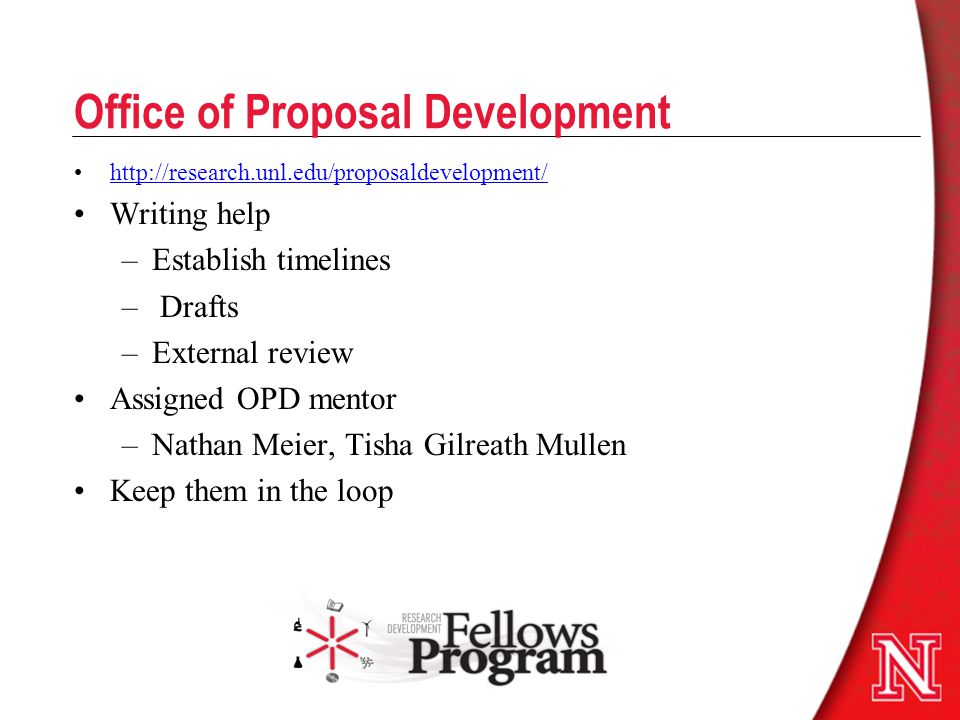 Office of Proposal Development   Writing help –Establish timelines – Drafts –External review Assigned OPD mentor –Nathan Meier, Tisha Gilreath Mullen Keep them in the loop