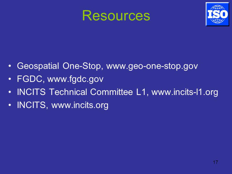17 Resources Geospatial One-Stop,   FGDC,   INCITS Technical Committee L1,   INCITS,
