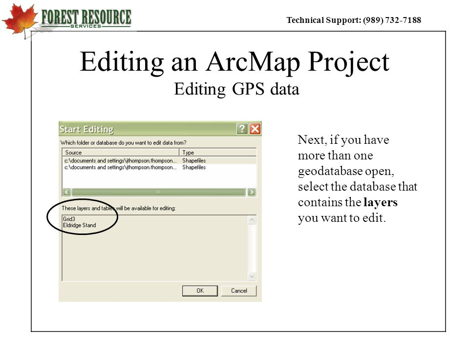 Technical Support: (989) Editing an ArcMap Project Editing GPS data Next, if you have more than one geodatabase open, select the database that contains the layers you want to edit.