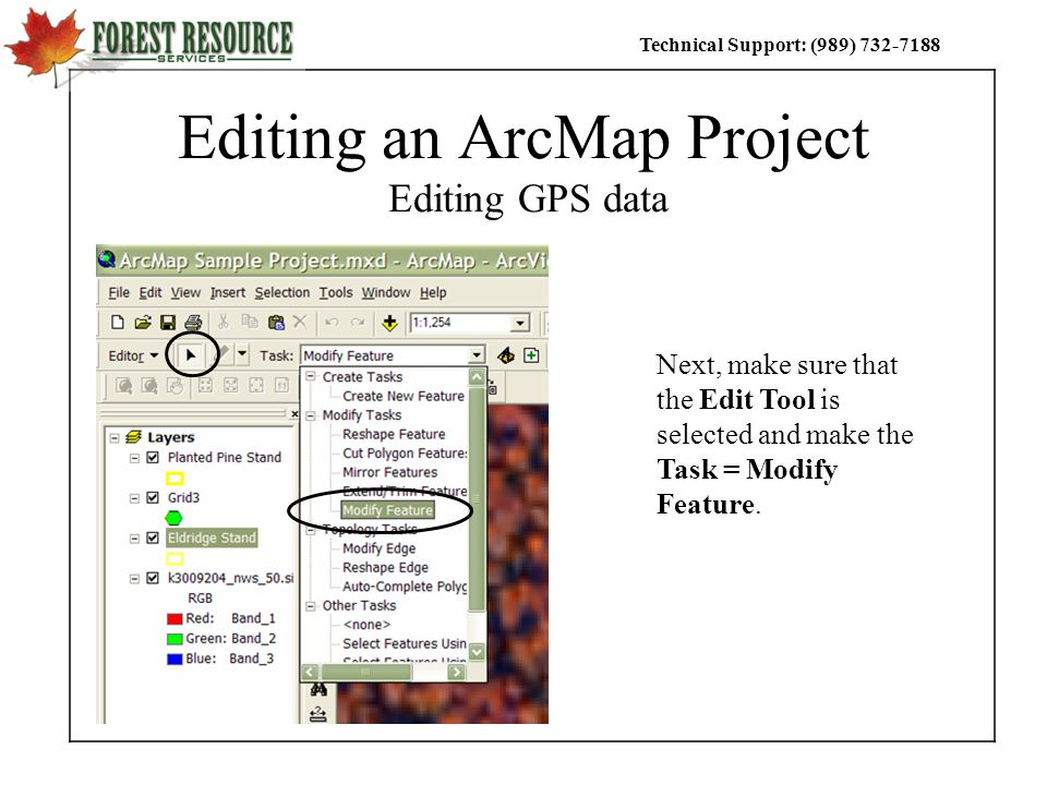 Technical Support: (989) Editing an ArcMap Project Editing GPS data Next, make sure that the Edit Tool is selected and make the Task = Modify Feature.