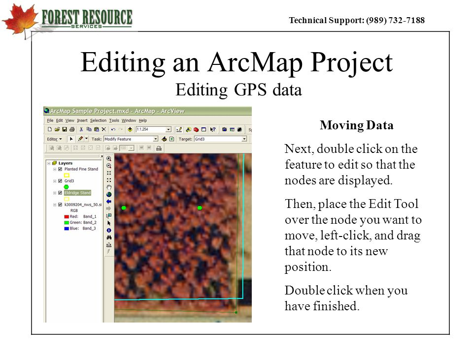 Technical Support: (989) Editing an ArcMap Project Editing GPS data Moving Data Next, double click on the feature to edit so that the nodes are displayed.