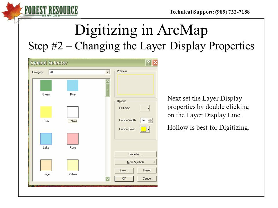 Technical Support: (989) Digitizing in ArcMap Step #2 – Changing the Layer Display Properties Next set the Layer Display properties by double clicking on the Layer Display Line.