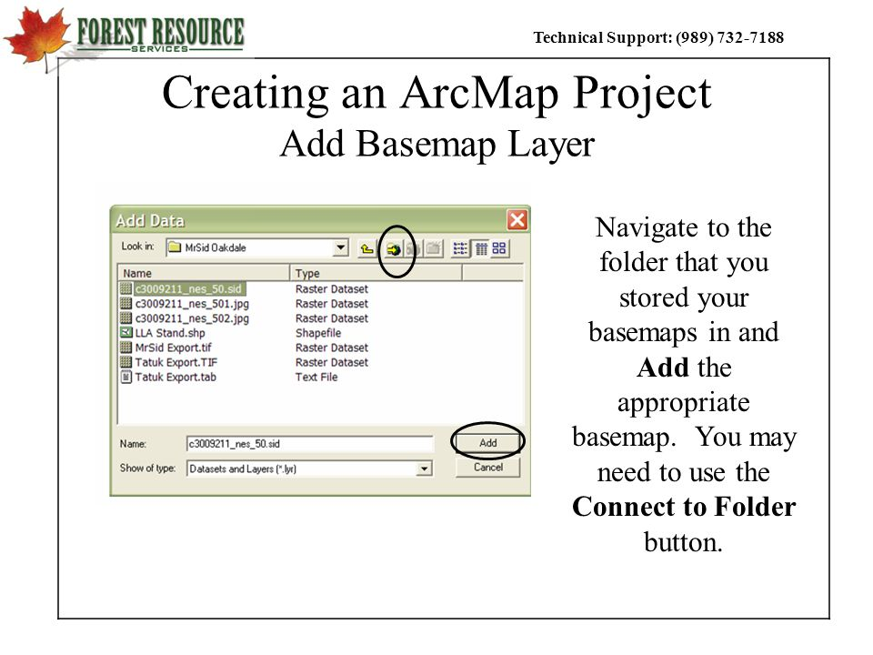 Technical Support: (989) Creating an ArcMap Project Add Basemap Layer Navigate to the folder that you stored your basemaps in and Add the appropriate basemap.