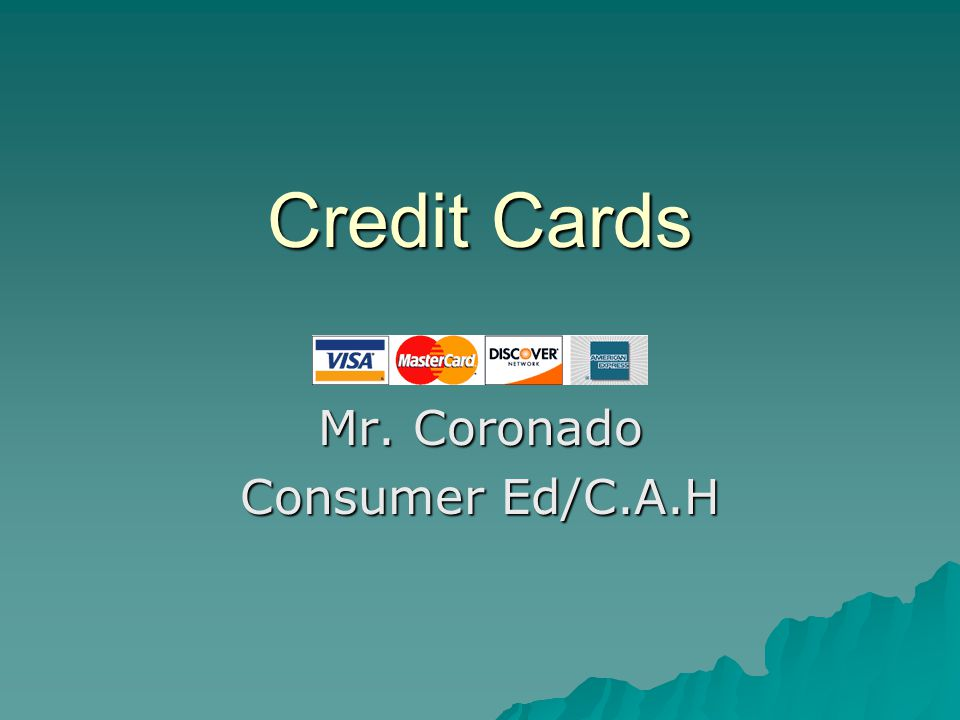 Credit Cards Credit Cards Mr. Coronado Consumer Ed/C.A.H