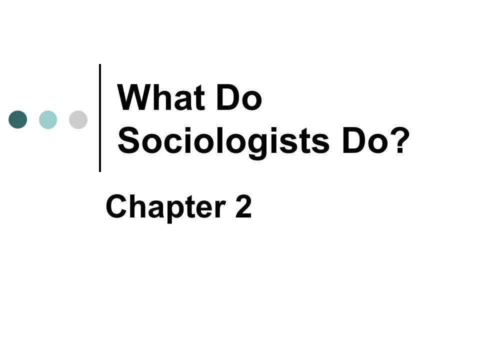 What Do Sociologists Do Chapter 2