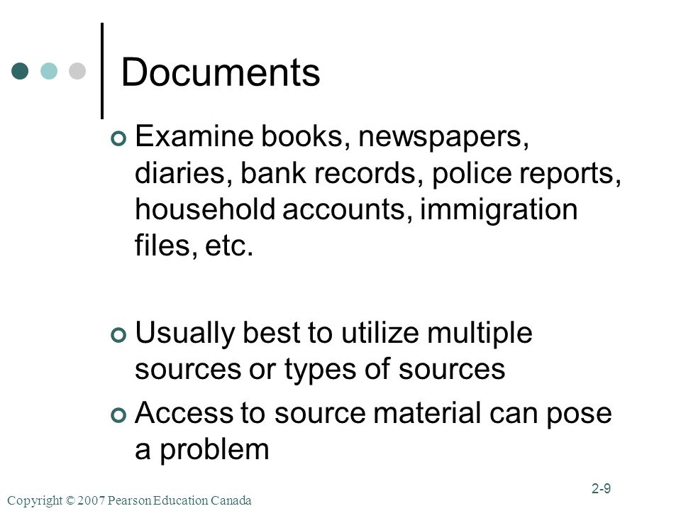 Copyright © 2007 Pearson Education Canada 2-9 Documents Examine books, newspapers, diaries, bank records, police reports, household accounts, immigration files, etc.