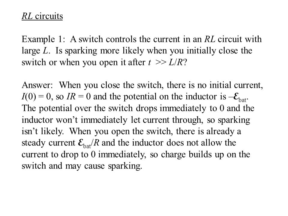 RL circuits Example 1: A switch controls the current in an RL circuit with large L.