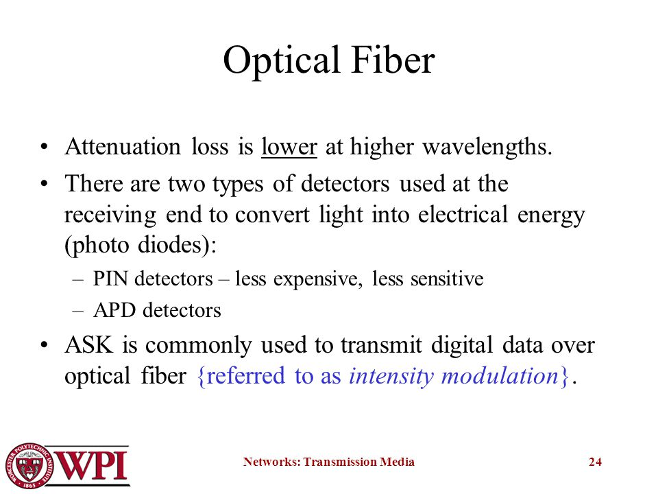 Networks: Transmission Media24 Optical Fiber Attenuation loss is lower at higher wavelengths.