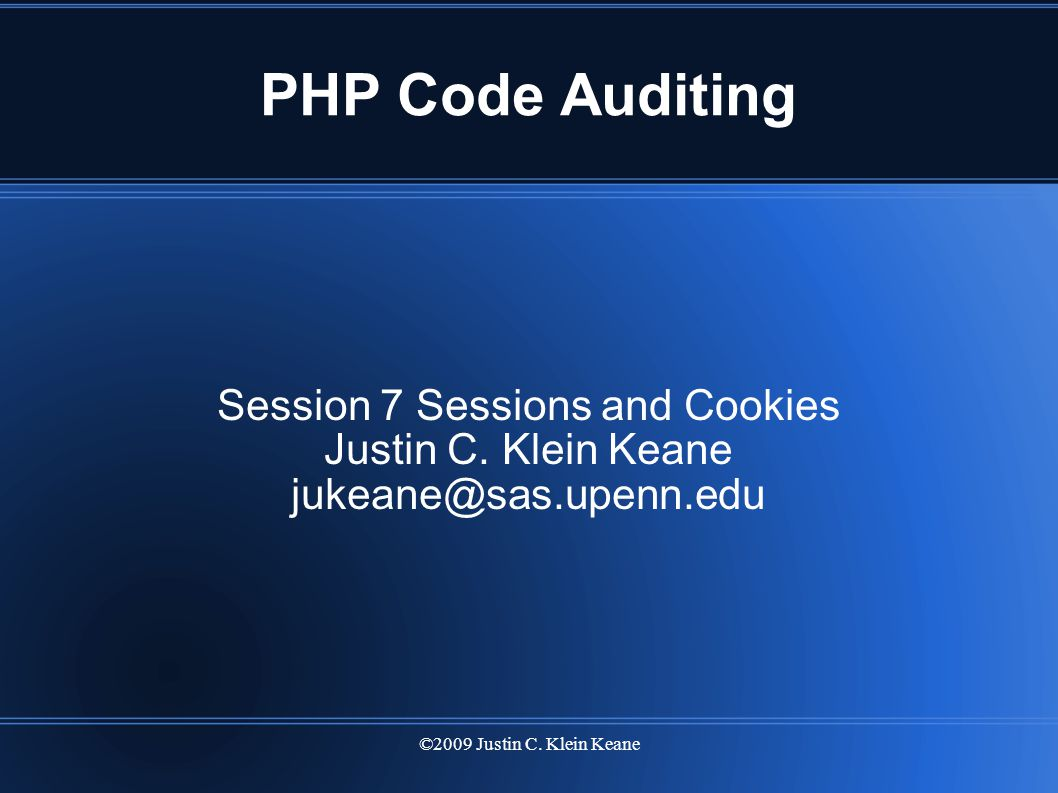©2009 Justin C. Klein Keane PHP Code Auditing Session 7 Sessions and Cookies Justin C.