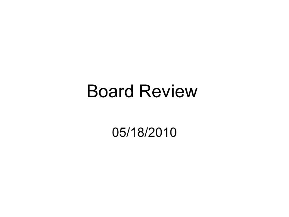 Board Review 05/18/2010  Statistics for the board Statistics