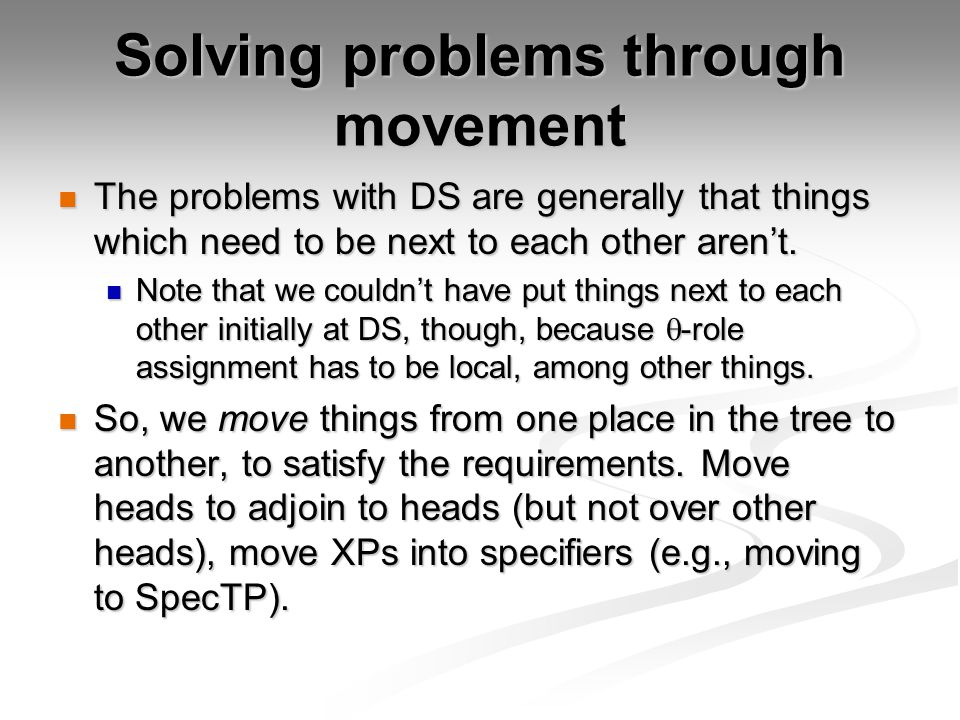 Solving problems through movement The problems with DS are generally that things which need to be next to each other aren't.