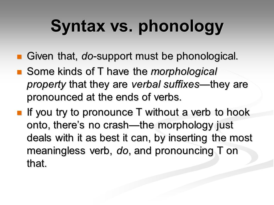 Syntax vs. phonology Given that, do-support must be phonological.