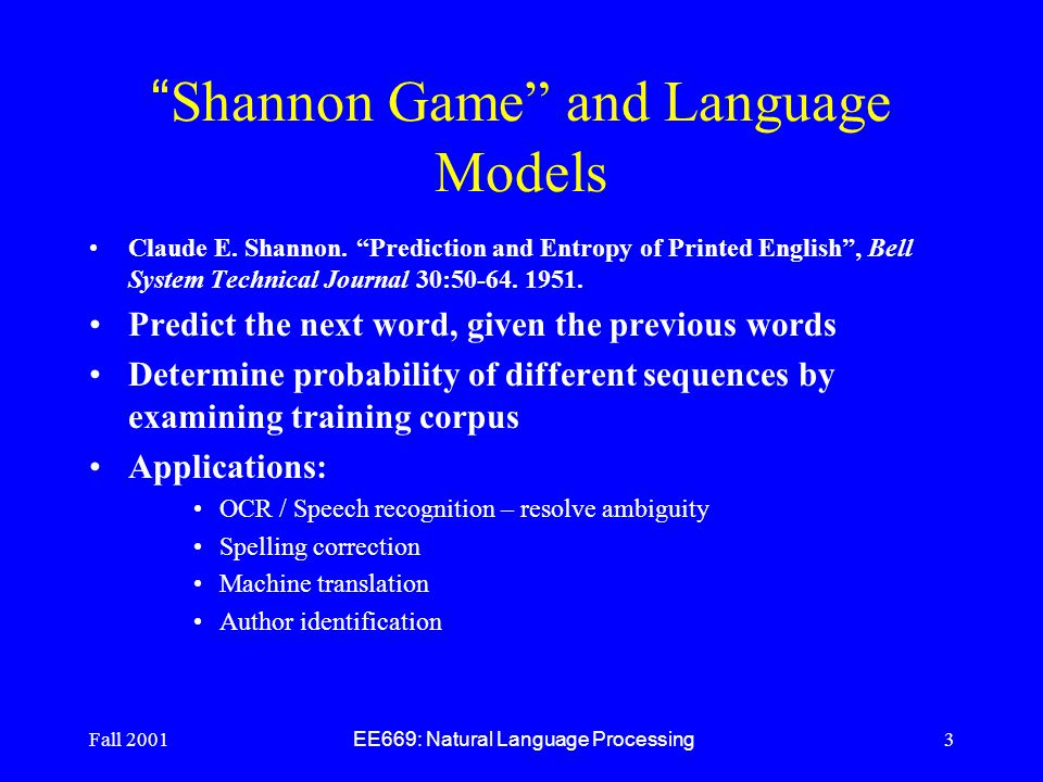 Fall 2001 EE669: Natural Language Processing 3 Shannon Game and Language Models Claude E.