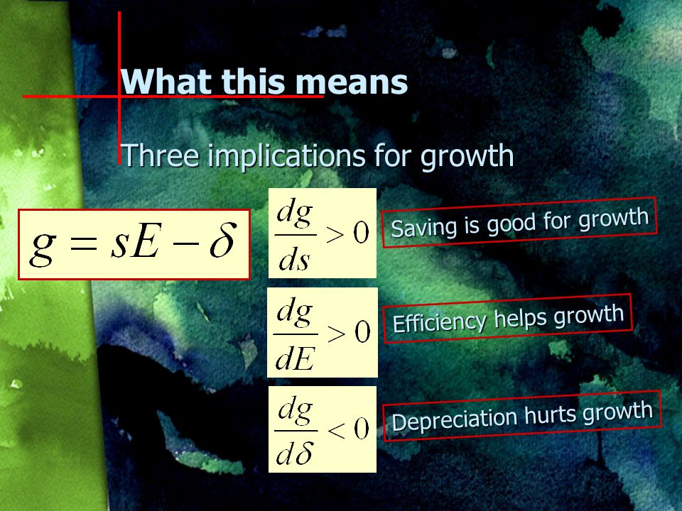 A Simple Model of Endogenous Growth Bottom line n g = sE -  Rate of economic growth equals n Saving rate times n Efficiency (i.e., the output/capital ratio) minus n Depreciation
