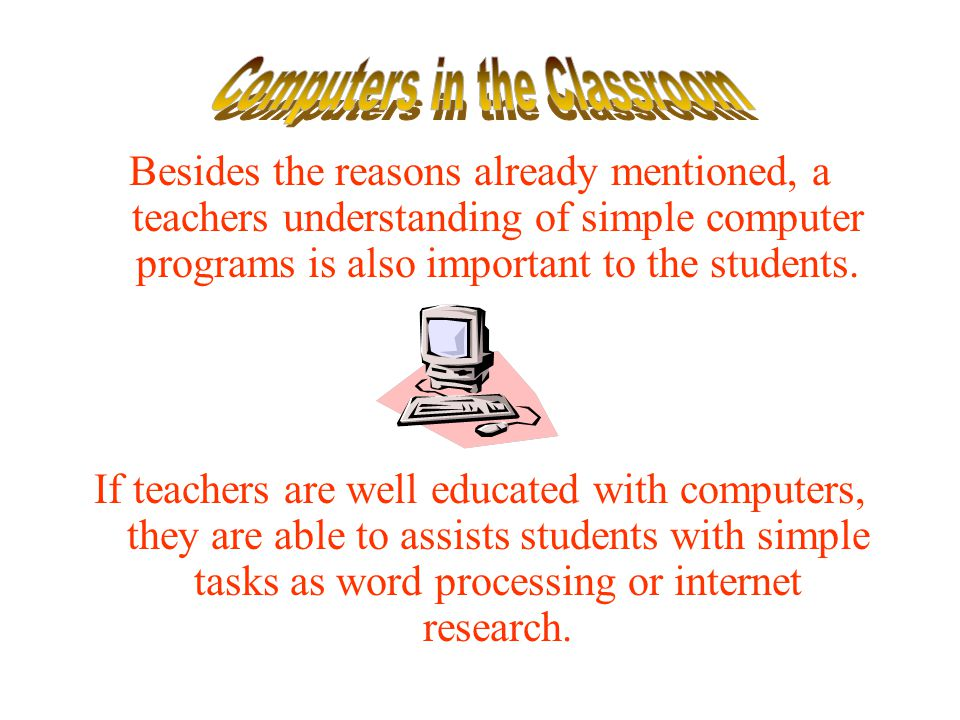 Besides the reasons already mentioned, a teachers understanding of simple computer programs is also important to the students.