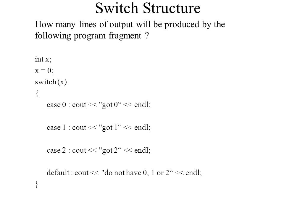Switch Structure How many lines of output will be produced by the following program fragment .