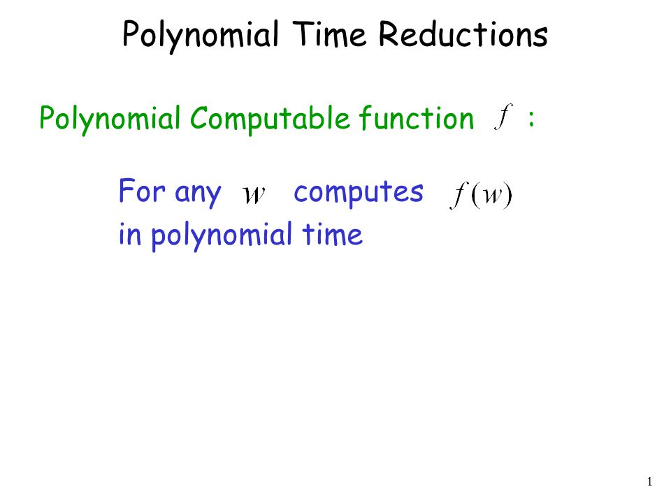 1 Polynomial Time Reductions Polynomial Computable function : For any computes in polynomial time