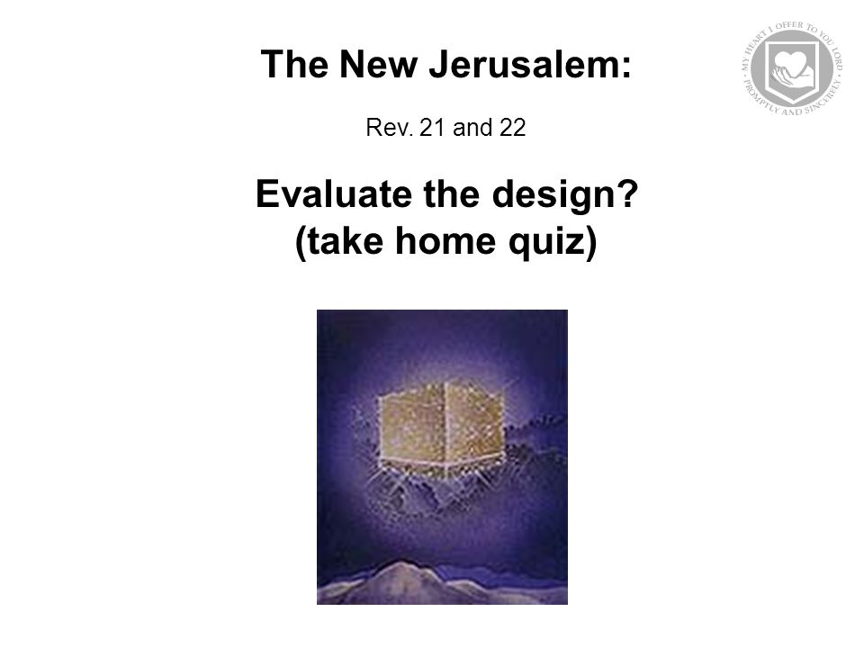 The New Jerusalem: Rev. 21 and 22 Evaluate the design (take home quiz)