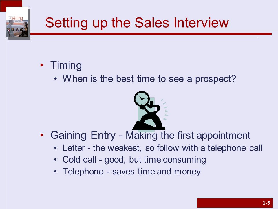 1-5 Setting up the Sales Interview Timing When is the best time to see a prospect.