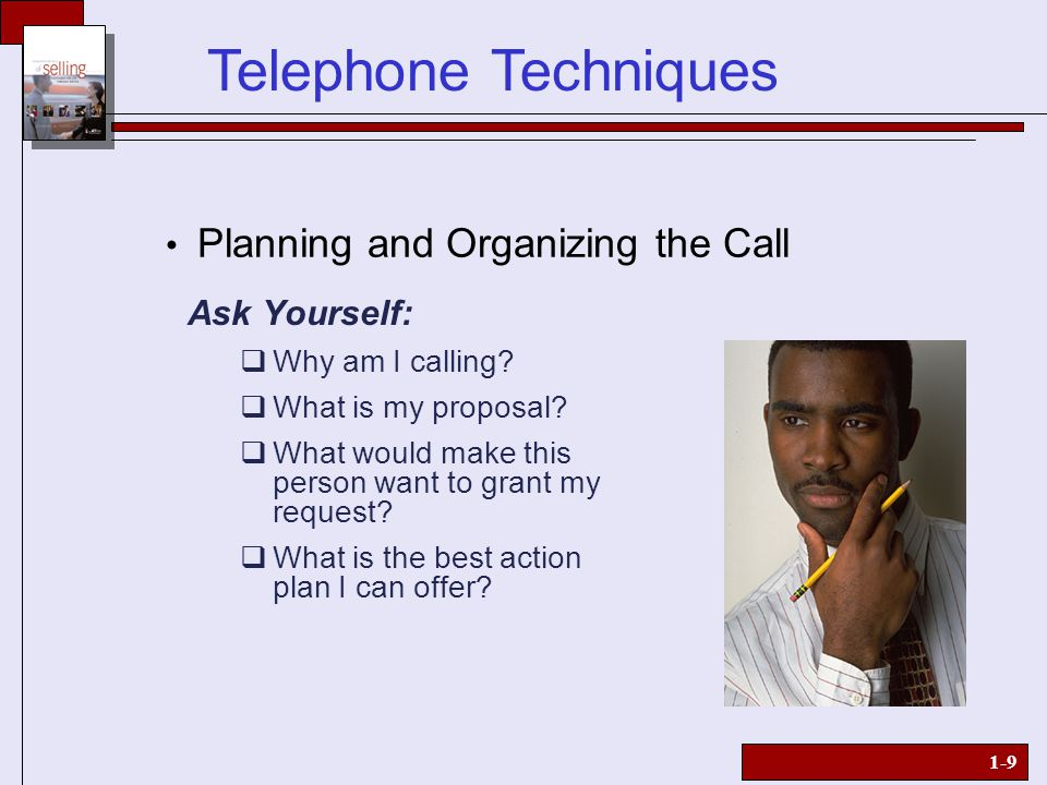 1-9 Planning and Organizing the Call Ask Yourself:  Why am I calling.